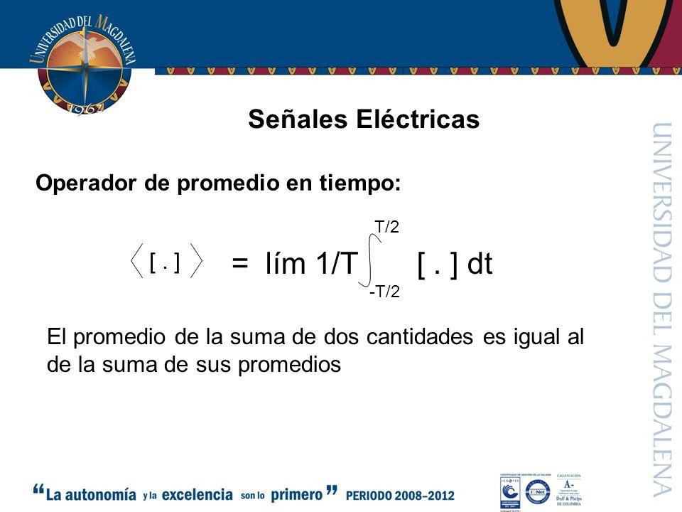 = lím 1/T [ . ] dt Señales Eléctricas Operador de promedio en tiempo: